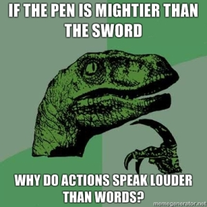 If-the-pen-is-mightier-than-the-sword-Why-do-actions-speak-louder-than-words